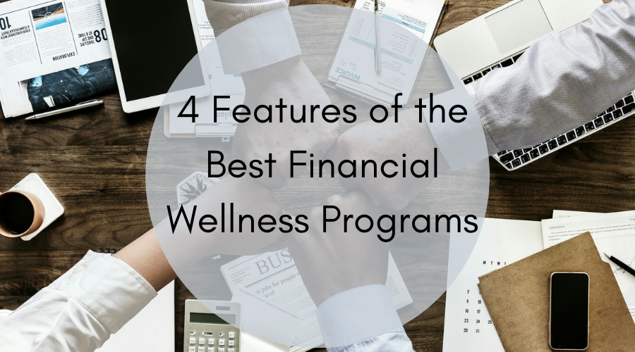 4 Features of the Best Financial Wellness Programs