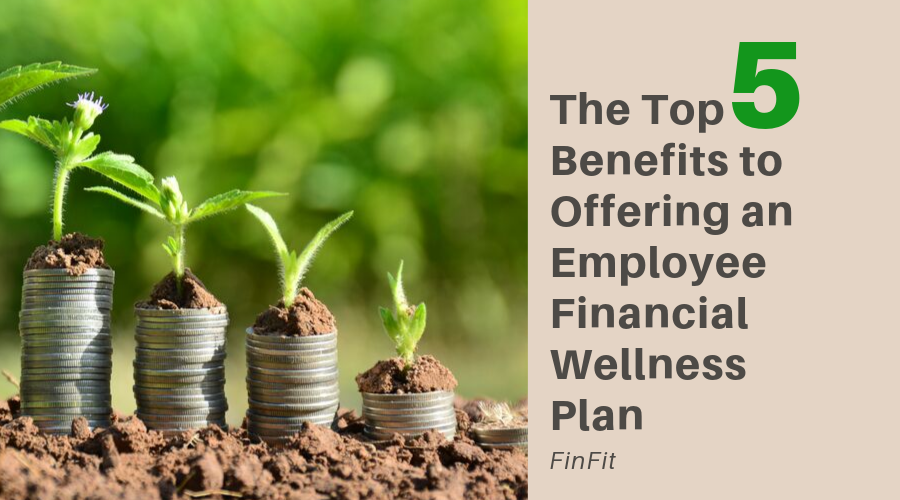 The Top 5 Benefits to Offering an Employee Financial Wellness Plan