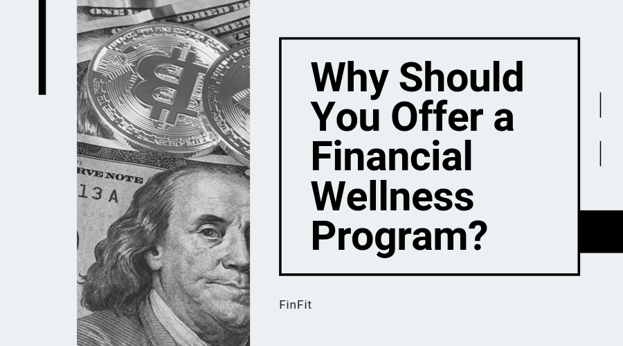 Why Should You Offer a Financial Wellness Program?
